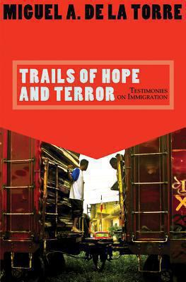 Trails of Hope and Terror: Testimonies on Immigration 9781570757983
