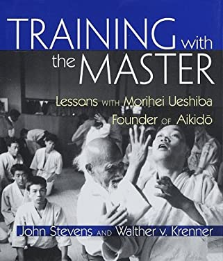 Training with the Master: Lessons with Morihei Ueshiba, Founder of Aikido 9781570623226