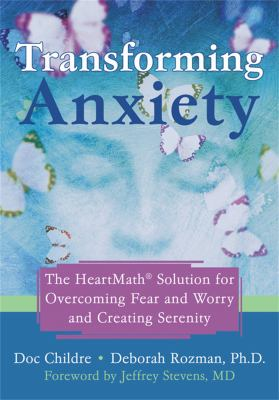 Transforming Anxiety: The Heartmath Solution for Overcoming Fear and Worry and Creating Serenity 9781572244443