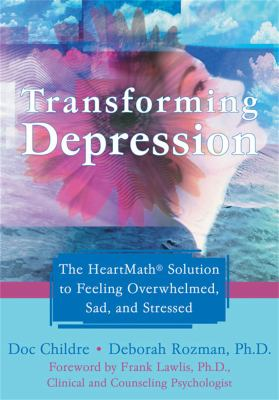 Transforming Depression: The Heartmath Solution to Feeling Overwhelmed, Sad, and Stressed 9781572244917