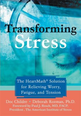 Transforming Stress: The Heartmath Solution for Relieving Worry, Fatigue, and Tension 9781572243972