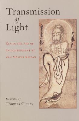 Transmission of Light: Zen in the Art of Enlightenment by Zen Master Keizan 9781570629495