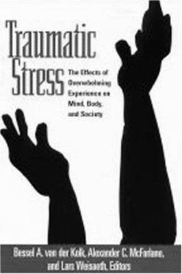 Traumatic Stress: The Effects of Overwhelming Experience on Mind, Body, and Society 9781572300880