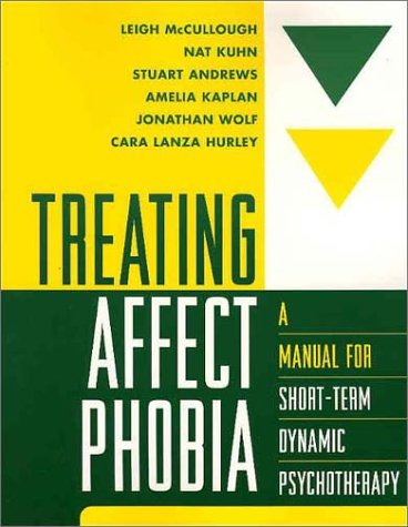 Treating Affect Phobia: A Manual for Short-Term Dynamic Psychotherapy 9781572308107