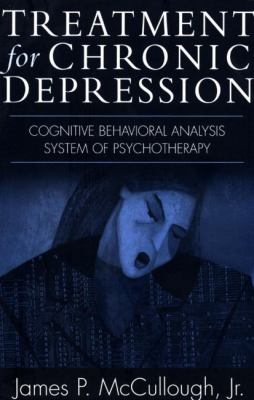 Treatment for Chronic Depression: Cognitive Behavioral Analysis System of Psychotherapy (CBASP) 9781572309654