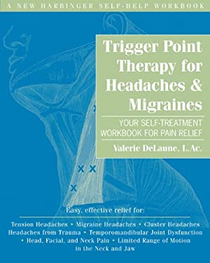 Trigger Point Therapy for Headaches & Migraines: Your Self-Treatment Workbook for Pain Relief 9781572245259