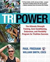 Tripower: The Ultimate Strength Training, Core Conditioning, Endurance, and Flexibility Program for Triathlon Success