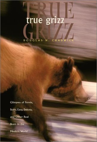 True Grizz: Glimpses of Fernie, Stahr, Easy, Dakota, and Other Real Bears in the Modern World 9781578051007