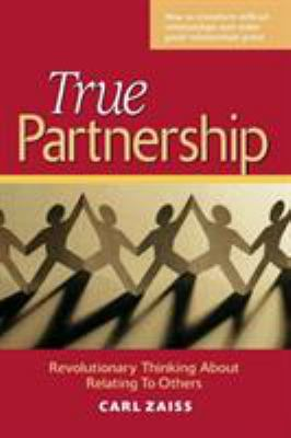 True Partnership: Revolutionary Thinking about Relating to Others 9781576751664