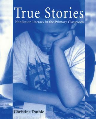 True Stories: Nonfiction Literacy in the Primary Classroom 9781571100269