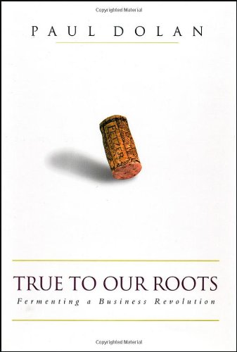 True to Our Roots: Fermenting a Business Revolution 9781576601501