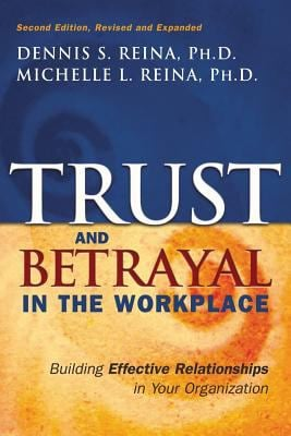 Trust & Betrayal in the Workplace: Building Effective Relationships in Your Organization 9781576753774