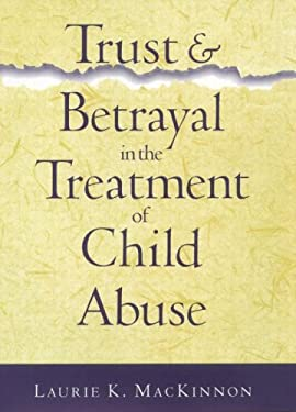 Trust and Betrayal in the Treatment of Child Abuse 9781572302983