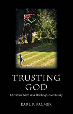 Trusting God: Christian Faith in a World of Uncertainty 9781573833295