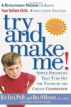 Try and Make Me!: A Revolutionary Program for Raising Your Defiant Child Without Losing Your Cool 9781579543358