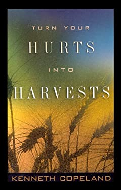 Turn Your Hurts Into Harvests 9781575622361