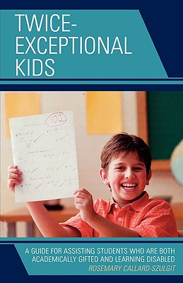 Twice-Exceptional Kids: A Guide for Assisting Students Who Are Both Academically Gifted and Learning Disabled 9781578867790