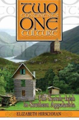 Two Continents, One Culture: The Scotch-Irish in Southern Appalachia 9781570723018