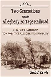 Two Generations on the Allegheny Portage Railroad: The First Railroad to Cross the Allegheny Mountians