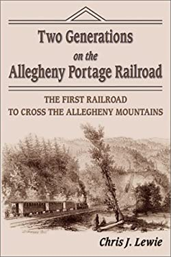 Two Generations on the Allegheny Portage Railroad: The First Railroad to Cross the Allegheny Mountians 9781572492578