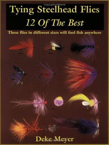 Tying Steelhead Flies: 12 of the Best 9781571882622