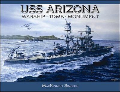 USS Arizona: Warship, Tomb, Monument 9781573062800