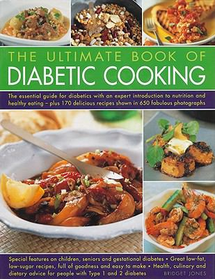 The Ultimate Book of Diabetic Cooking: The Essential Guide for Diabetics with an Expert Introduction to Nutrition and Healthy Eating 9781572156074