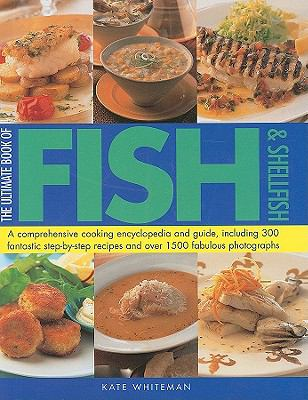 The Ultimate Book of Fish & Shellfish: A Comprehensive Cooking Encyclopedia and Guide, Including 300 Fantastic Step-By-Step Recipes and Over 1500 Fabu