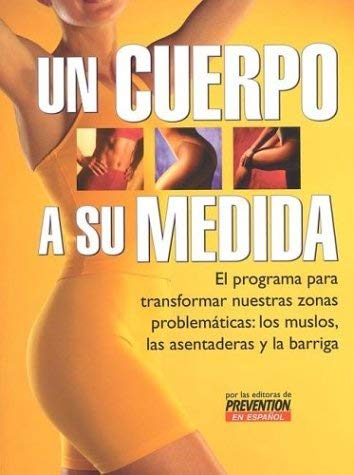 Un  Cuerpo A su Medida: El Programa Para Transformar Nuestras Zonas Problematicas: Los Muslos, las Asentaderas y la Barriga = Banish Your Belly, Butt, 9781579546045