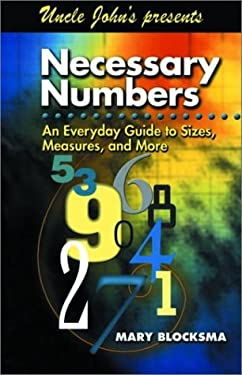 Uncle John's Presents Necessary Numbers: An Everyday Guide to Sizes, Measures, and More 9781571458667