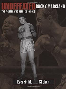 Undefeated: Rocky Marciano: The Fighter Who Refused to Lose 9781579401061