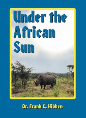 Under the African Sun: Forty-Eight Years of Hunting the African Continent 9781571571168
