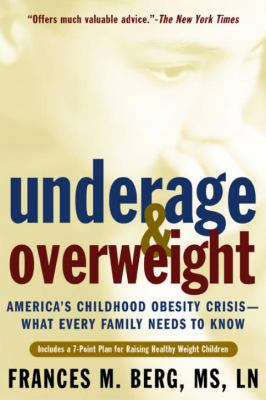Underage & Overweight: America's Childhood Obesity Crisis -- What Every Family Needs to Know 9781578261208
