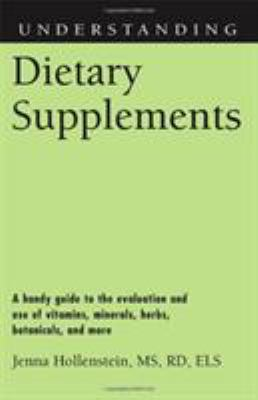 Understanding Dietary Supplements: A Handy Guide to the Evaluation and Use of Vitamins, Minerals, Herbs, Botanicals, and More 9781578069804