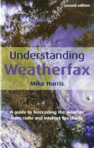 Understanding Weatherfax: A Guide to Forecasting the Weather from Radio and Internet Fax Charts 9781574092158