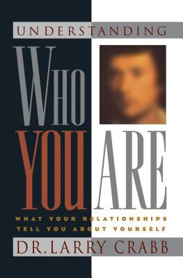 Understanding Who You Are: What Your Relationships Tell You about Yourself 9781576830147