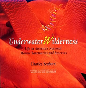Underwater Wilderness : Life in America's National Marine Sanctuaries and Reserves