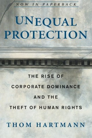 Unequal Protection: The Rise of Corporate Dominance and the Theft of Human Rights 9781579549558
