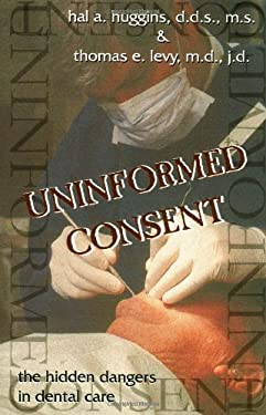 Uninformed Consent: The Hidden Dangers in Dental Care 9781571741172
