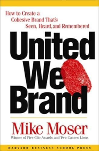 United We Brand: How to Create a Cohesive Brand That's Seen, Heard, and Remembered 9781578517985