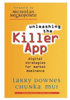 Unleashing the Killer App: Digital Strategies for Market Dominance 9781578512614