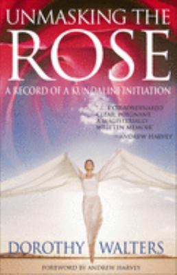 Unmasking the Rose: A Record of a Kundalini Initiation: A Record of a Kundalini Initiation 9781571743015