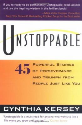 Unstoppable: 45 Powerful Stories of Perseverance and Triumph from People Just Like You 9781570713385