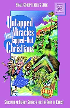 Untapped Miracles for Tapped-Out Christians: Small Group Leader's Guide 9781578490523