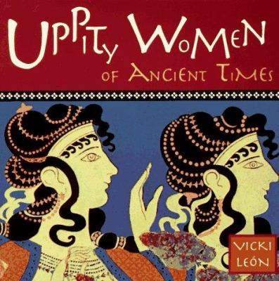 Uppity Women of Ancient Times 9781573240109