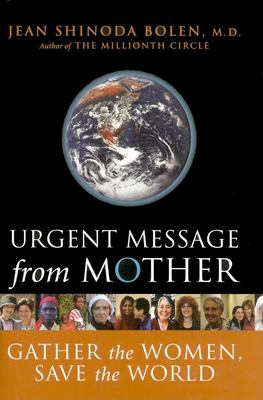 Urgent Message from Mother: Gather the Women, Save the World 9781573242653