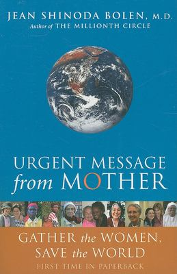 Urgent Message from Mother: Gather the Women, Save the World 9781573243537