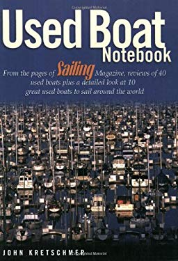 Used Boat Notebook: From the Pages of Sailing Magazine, Reviews of 40 Used Boats Plus a Detailed Look at 10 Great Used Boats to Sail Aroun 9781574091502