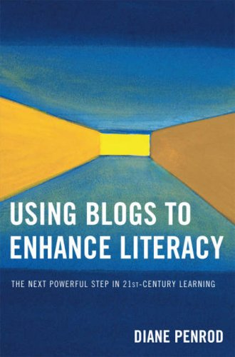 Using Blogs to Enhance Literacy: The Next Powerful Step in 21st-Century Learning 9781578865666