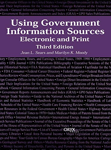 Using Government Information Sources: Electronic and Print Third Edition 9781573562881